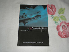 LOVE AMONG THE RUINS by ROBERT CLARK    *SIGNED*    -ARC-   -JA