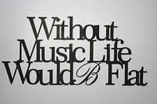 """Without Music Life Would B Flat""  Black Wooden Wall Word Sign ID # A9"