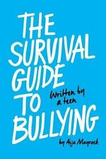 The Survival Guide to Bullying: Written by a Teen by Aija Mayrock Paperback NEW