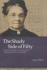 The Shady Side of Fifty: Age and Old Age in Late Victorian Canada and the United