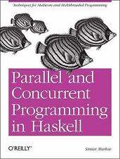 Parallel and Concurrent Programming in Haskell : Techniques for Multicore and...