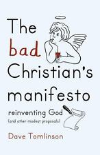 The Bad Christians Manifesto: How to Reinvent God and Other Modest Proposals