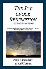 The Joy of Our Redemption : An LDS Scriptural Journey by Owen Peterson (2014,...