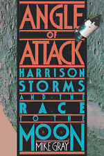 Angle of Attack: Harrison Storms and the Race to the Moon by Mike Gray...