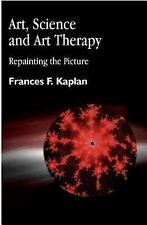 Art, Science and Art Therapy: Repainting the Picture by Kaplan, Frances