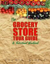 The Grocery Store Tour Guide and Nutritional Workbook : How to Navigate...