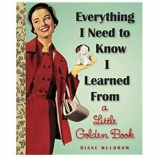 Everything I Need To Know I Learned From a Little Golden Book (Little Golden Boo