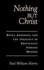 Nothing but Christ: Rufus Anderson and the Ideology of Protestant Foreign Missio
