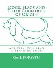 Dogs, Flags and Their Countries of Origin : Activity, Coloring and Learning...