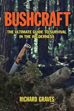 Bushcraft: The Ultimate Guide to Survival in the Wilderness by Richard Graves...