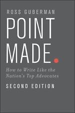 Point Made : How to Write Like the Nation's Top Advocates by Ross Guberman...