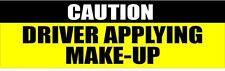 CAUTION DRIVER APPLYING MAKE-UP 3X10 HUMOR STICKER