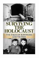 The Stories of WWII: Surviving the Holocaust : The Tales of Survivors and...