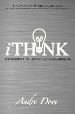 IThink : Transforming Your Thoughts into Godly Behaviors by Andre Dove (2014,...