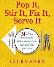 Pop It, Stir It, Fix It, Serve It : More Than 200 Quick and Delicious Recipes...