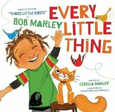 Every Little Thing: Based on the song 'Three Little Birds' by Bob Marley, Marley