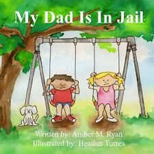 My Dad Is in Jail by Amber Ryan (2013, Paperback)