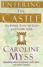 Entering the Castle: An Inner Path to God and Your Soul by Caroline M. Myss...