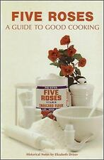 Five Roses : A Guide to Good Cooking by Elizabeth Driver (2009, Paperback)