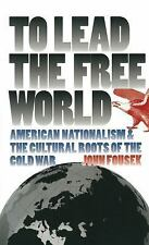 To Lead the Free World: American Nationalism and the Cultural Roots of the Cold