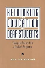 Rethinking the Education of Deaf Students: Theory and Practice from a -ExLibrary