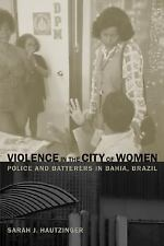 Violence in the City of Women: Police and Batterers in Bahia, Brazil