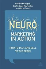 Neuromarketing in Action : How to Talk and Sell to the Brain by Michel Badoc,...