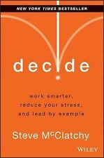 DECIDE Double Your Productivity Reduce Stress Lead by Example Steve McClatchy