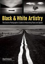 Black and White Artistry : The Creative Photographer's Guide to Interpreting...