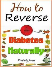 How to Reverse Diabetes Naturally by Kimberly James (Paperback / softback, 2013)