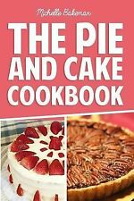 The Pie and Cake Cookbook : Indulgent Dessert Recipes for All to Enjoy by...