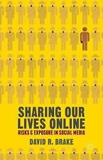Sharing Our Lives Online : Risks and Exposure in Social Media by David R....
