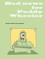Bad News for Paddy Wheeler : A Self Help Book for Unemployed Clowns by...