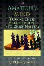 The Amateur's Mind : Turning Chess Misconceptions into Chess Mastery by...