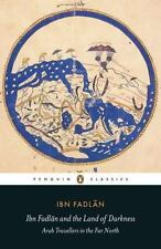 Ibn Fadlan and the Land of Darkness : Arab Travellers in the Far North by Ibn...