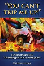 You Can't Trip Me Up! Simple Fun Entrepreneurial Brainstorming by Hsieh Dr Chihm