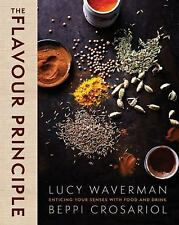 The Flavour Principle : Enticing Your Senses with Food and Drink by Beppi...