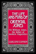The Life and Mind of Oriental Jones: Sir William Jones, the Father of Modern Lin