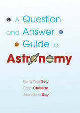 A Question and Answer Guide to Astronomy, Roy, Jean-René, Christian, Carol, Bely
