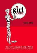 The Girl Code: The Secret Language of Single Women (On Dating, Sex, Shopping, an