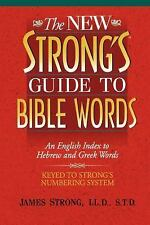 The New Strong's Guide to Bible Words : An English Index to Hebrew and Greek...