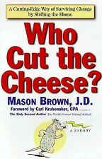 Who Cut the Cheese?: A Cutting Edge Way of Surviving Change by Shifting the Bla