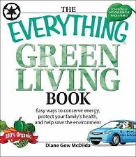 The Everything Green Living Book: Easy Ways to Conserve Energy, Protect Your Fam
