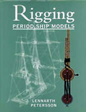 The Rigging of Period Ship Models: A Step-by-step Guide to the Intricacies of...