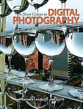 A Short Course in Digital Photography by Jim Stone and Barbara London 2009