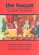 The Haggis: A Short History (Little Scottish bookshelf) Clarissa Dickson Wright