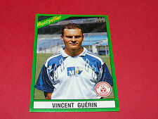 134 VINCENT GUERIN SC MONTPELLIER PAILLADE PANINI FOOT 91 FOOTBALL 1990-1991