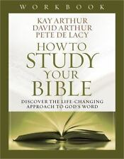 How to Study Your Bible Workbook : Discover the Life-Changing Approach to...