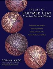THE ART OF POLYMER CLAY CREATIVE SURFACE EFFECTS - DONNA KATO (PAPERBACK) NEW