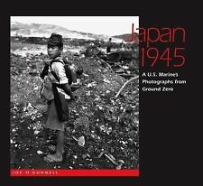 Japan 1945: A U.S. Marine's Photographs from Ground Zero, O'Donnell, Joe